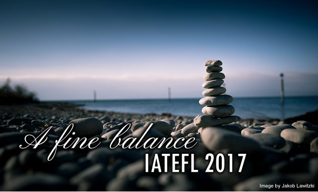 A fine balance: IATEFL 2017